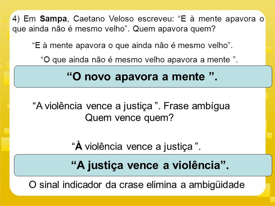 """4) Em Sampa, Caetano Veloso escreveu: """"E à mente apavora o que ainda não é mesmo velho"""". Quem apavora quem? """"E à mente apavora o que ainda não é mesmo"""