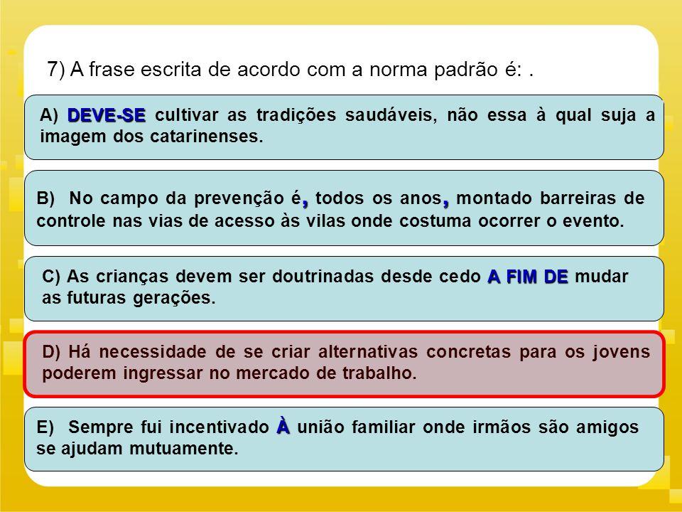 7) A frase escrita de acordo com a norma padrão é:. A) Devem-se cultivar as tradições saudáveis, não essa à qual suja a imagem dos catarinenses. DEVE-