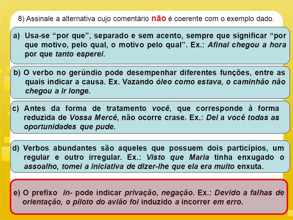 """8) Assinale a alternativa cujo comentário não é coerente com o exemplo dado. a)Usa-se """"por que"""", separado e sem acento, sempre que significar """"por que"""