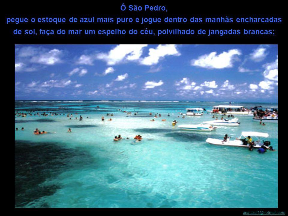 ana.azul1@hotmail.com Escrevi certa vez que Deus, além de brasileiro, era alagoano.