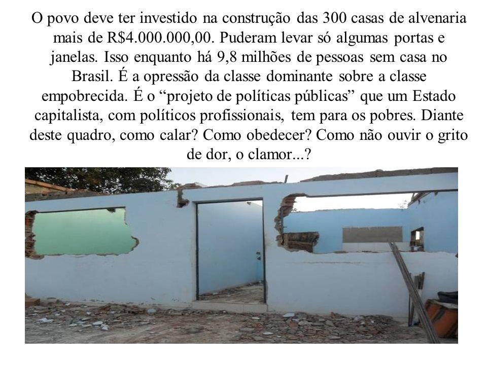 O povo deve ter investido na construção das 300 casas de alvenaria mais de R$4.000.000,00.