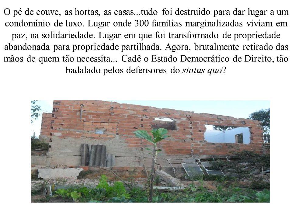 O pé de couve, as hortas, as casas...tudo foi destruído para dar lugar a um condomínio de luxo.