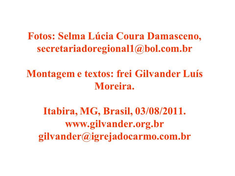 Fotos: Selma Lúcia Coura Damasceno, secretariadoregional1@bol.com.br Montagem e textos: frei Gilvander Luís Moreira.