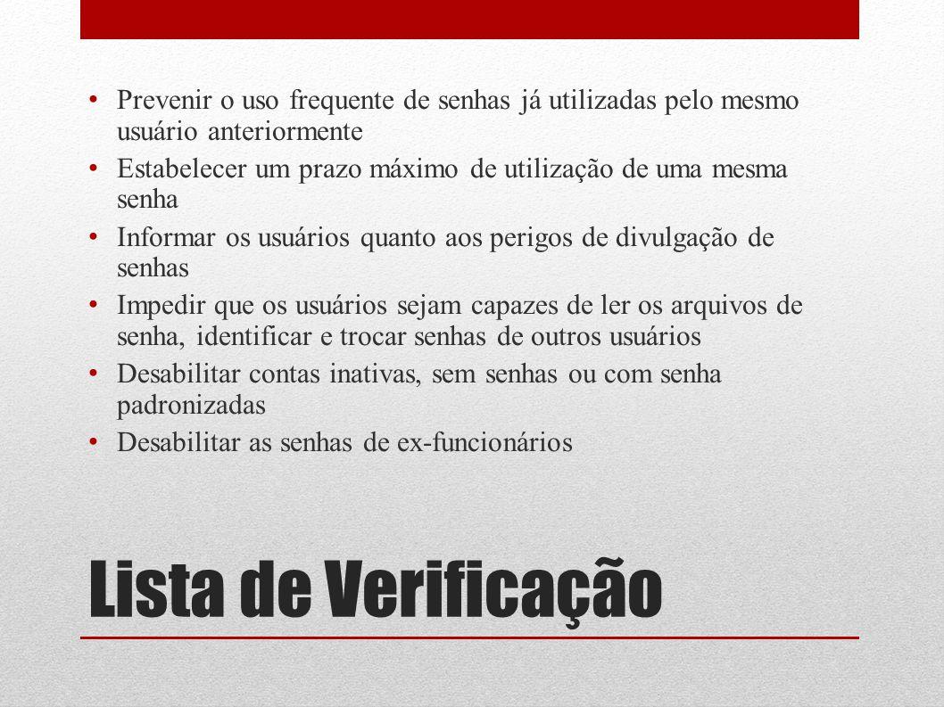 Lista de Verificação Prevenir o uso frequente de senhas já utilizadas pelo mesmo usuário anteriormente Estabelecer um prazo máximo de utilização de um