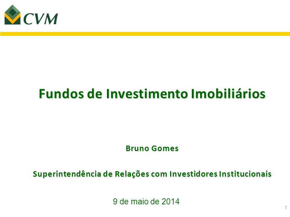 Fundos de Investimento Imobiliários 1 Bruno Gomes Superintendência de Relações com Investidores Institucionais 9 de maio de 2014