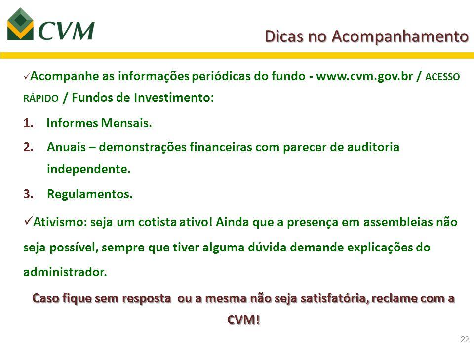 Dicas no Acompanhamento Acompanhe as informações periódicas do fundo - www.cvm.gov.br / ACESSO RÁPIDO / Fundos de Investimento: 1.Informes Mensais. 2.