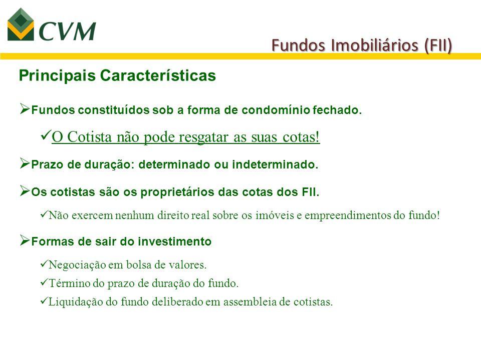 Fundos Imobiliários (FII) Principais Características  Fundos constituídos sob a forma de condomínio fechado. O Cotista não pode resgatar as suas cota