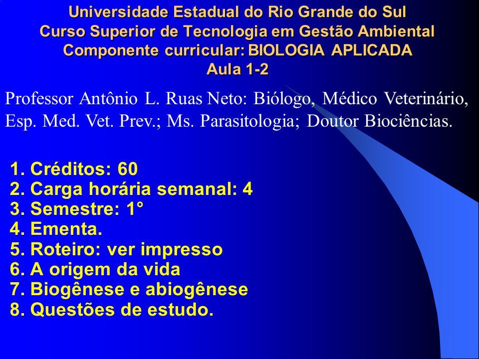 Universidade Estadual do Rio Grande do Sul Curso Superior de Tecnologia em Gestão Ambiental Componente curricular: BIOLOGIA APLICADA Aula 1-2 1. Crédi