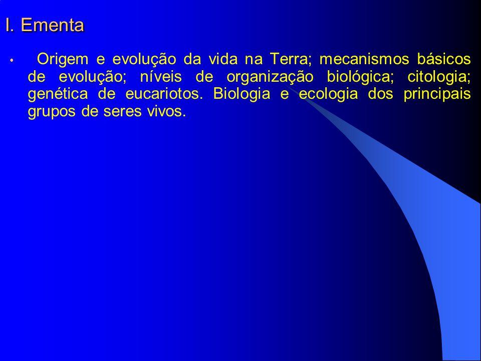 I. Ementa Origem e evolução da vida na Terra; mecanismos básicos de evolução; níveis de organização biológica; citologia; genética de eucariotos. Biol
