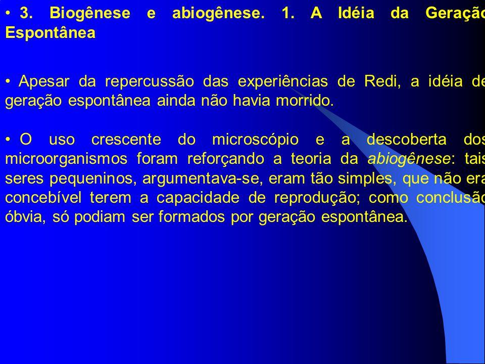 3. Biogênese e abiogênese. 1. A Idéia da Geração Espontânea Apesar da repercussão das experiências de Redi, a idéia de geração espontânea ainda não ha