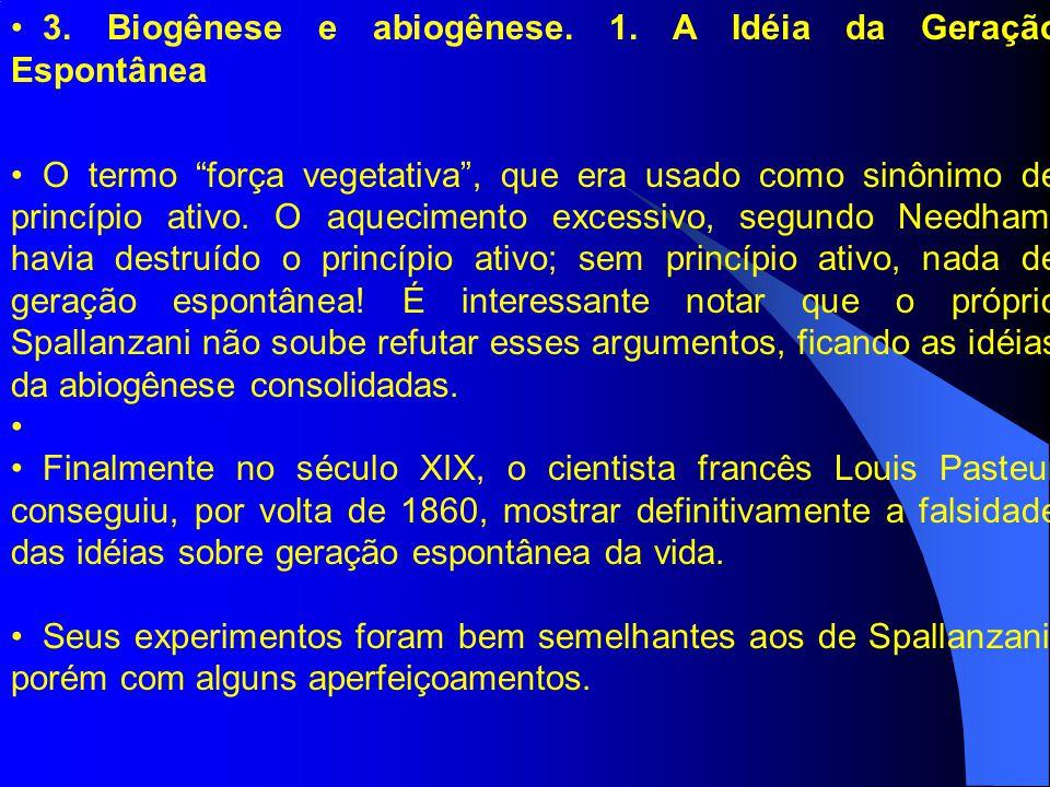 """3. Biogênese e abiogênese. 1. A Idéia da Geração Espontânea O termo """"força vegetativa"""", que era usado como sinônimo de princípio ativo. O aquecimento"""