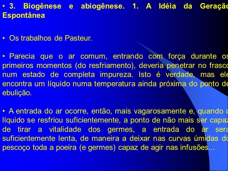 3. Biogênese e abiogênese. 1. A Idéia da Geração Espontânea Os trabalhos de Pasteur. Parecia que o ar comum, entrando com força durante os primeiros m