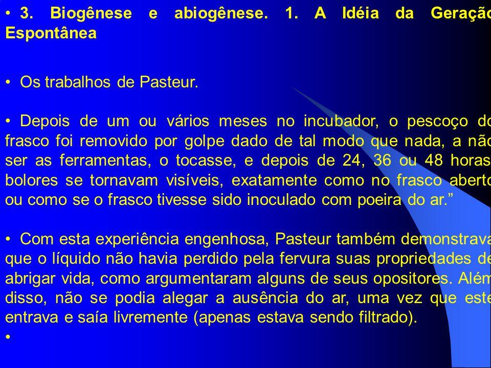 3. Biogênese e abiogênese. 1. A Idéia da Geração Espontânea Os trabalhos de Pasteur. Depois de um ou vários meses no incubador, o pescoço do frasco fo