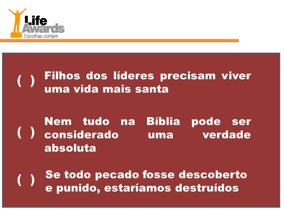 Filhos dos líderes precisam viver uma vida mais santa ( ) Nem tudo na Bíblia pode ser considerado uma verdade absoluta ( ) Se todo pecado fosse descoberto e punido, estaríamos destruídos ( )