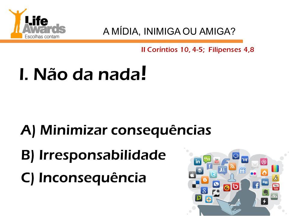 A) Minimizar consequências B) Irresponsabilidade C) Inconsequência I.