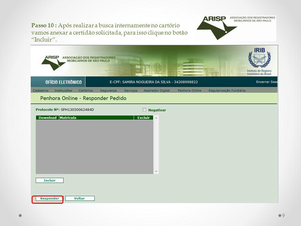 Passo 10 : Após realizar a busca internamente no cartório vamos anexar a certidão solicitada, para isso clique no botão Incluir .