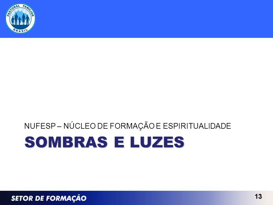 SOMBRAS E LUZES NUFESP – NÚCLEO DE FORMAÇÃO E ESPIRITUALIDADE 13