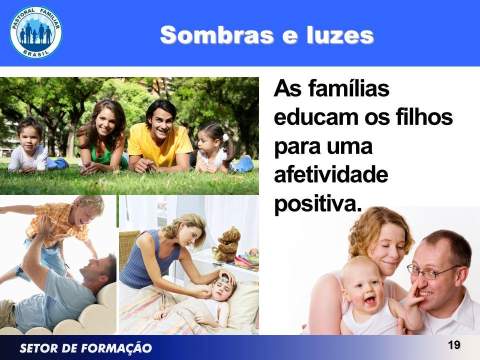 Sombras e luzes 19 As famílias educam os filhos para uma afetividade positiva.