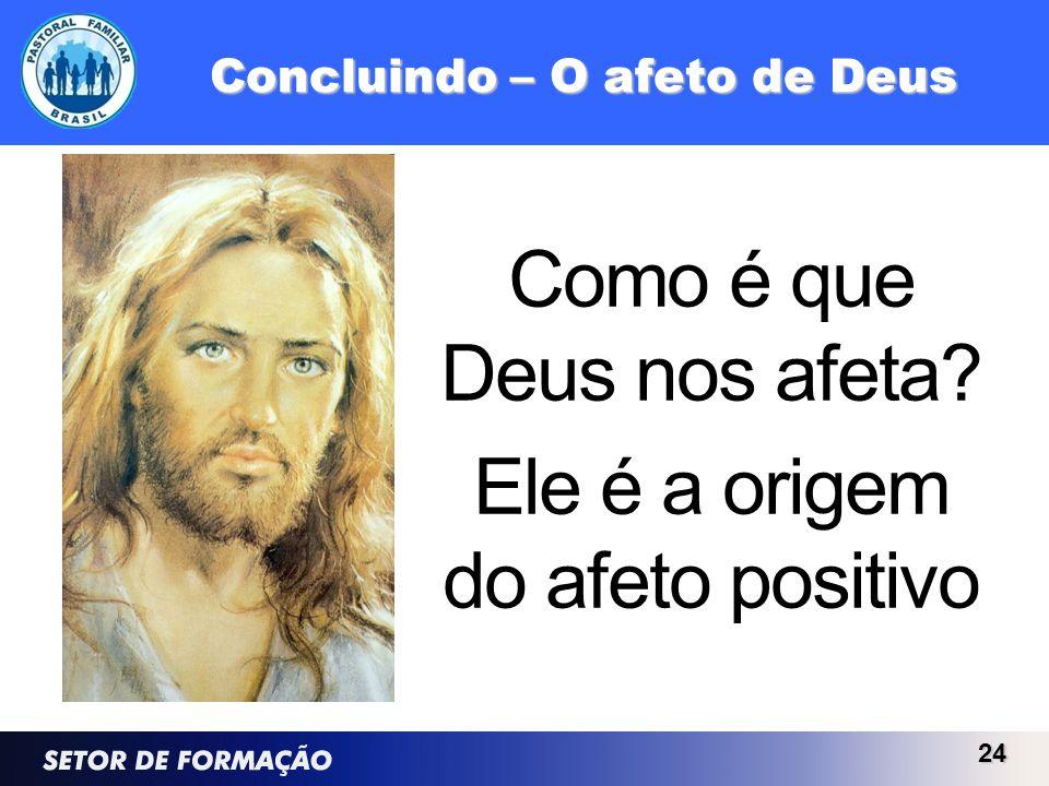 Concluindo – O afeto de Deus Como é que Deus nos afeta? Ele é a origem do afeto positivo 24