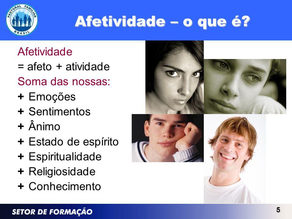 Afetividade = afeto + atividade Soma das nossas: + Emoções + Sentimentos + Ânimo + Estado de espírito + Espiritualidade + Religiosidade + Conhecimento 5