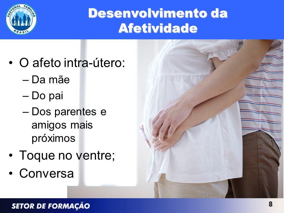 Desenvolvimento da Afetividade 8 O afeto intra-útero: –Da mãe –Do pai –Dos parentes e amigos mais próximos Toque no ventre; Conversa