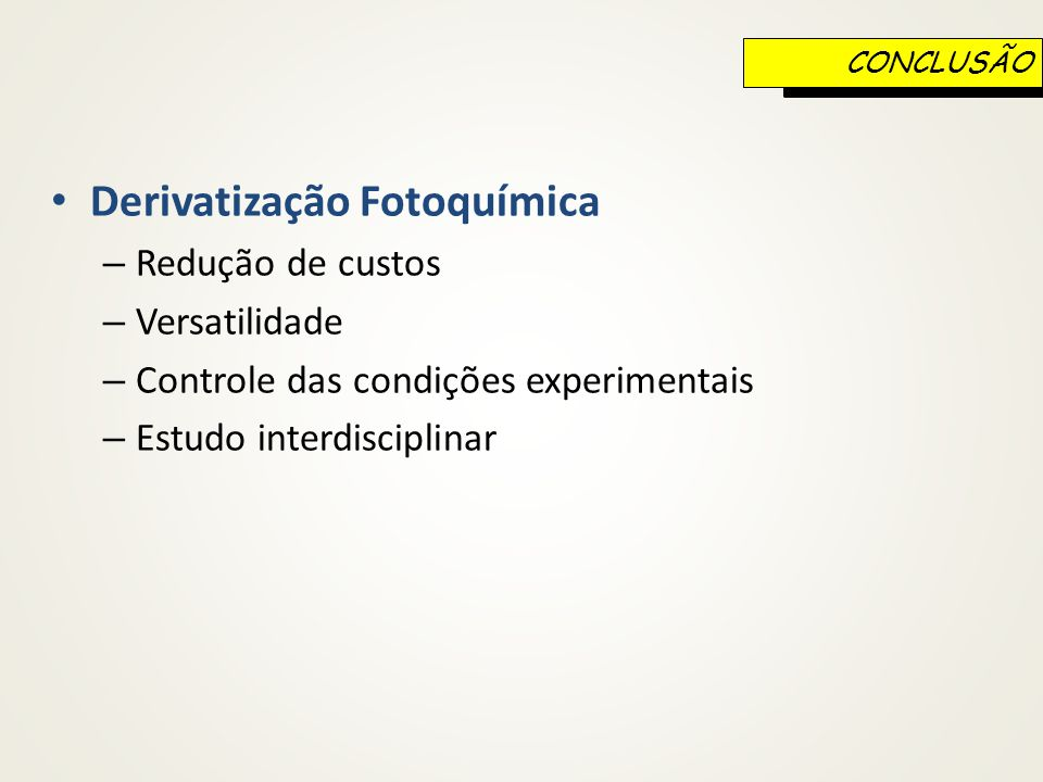 Derivatização Fotoquímica – Redução de custos – Versatilidade – Controle das condições experimentais – Estudo interdisciplinar CONCLUSÃO