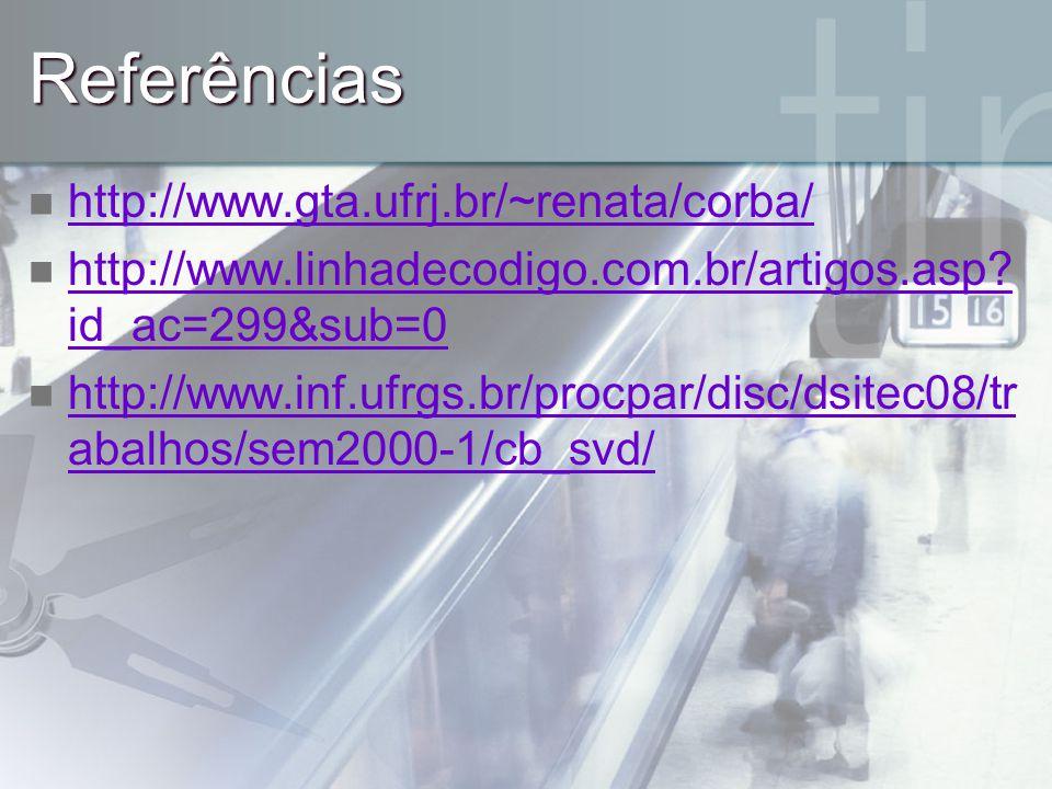 Referências http://www.gta.ufrj.br/~renata/corba/ http://www.linhadecodigo.com.br/artigos.asp? id_ac=299&sub=0 http://www.linhadecodigo.com.br/artigos
