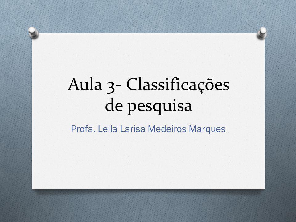 Aula 3- Classificações de pesquisa Profa. Leila Larisa Medeiros Marques