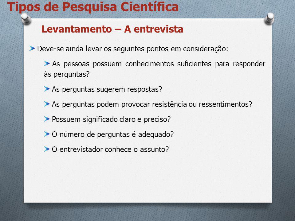 Tipos de Pesquisa Científica Deve-se ainda levar os seguintes pontos em consideração: As pessoas possuem conhecimentos suficientes para responder às p