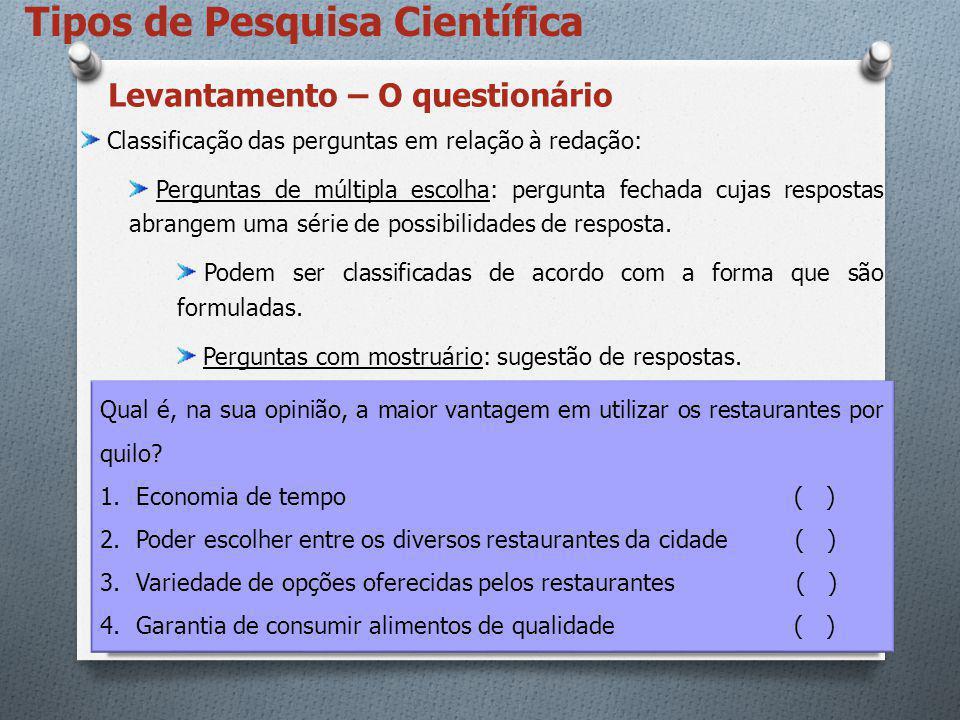 Tipos de Pesquisa Científica Classificação das perguntas em relação à redação: Perguntas de múltipla escolha: pergunta fechada cujas respostas abrange
