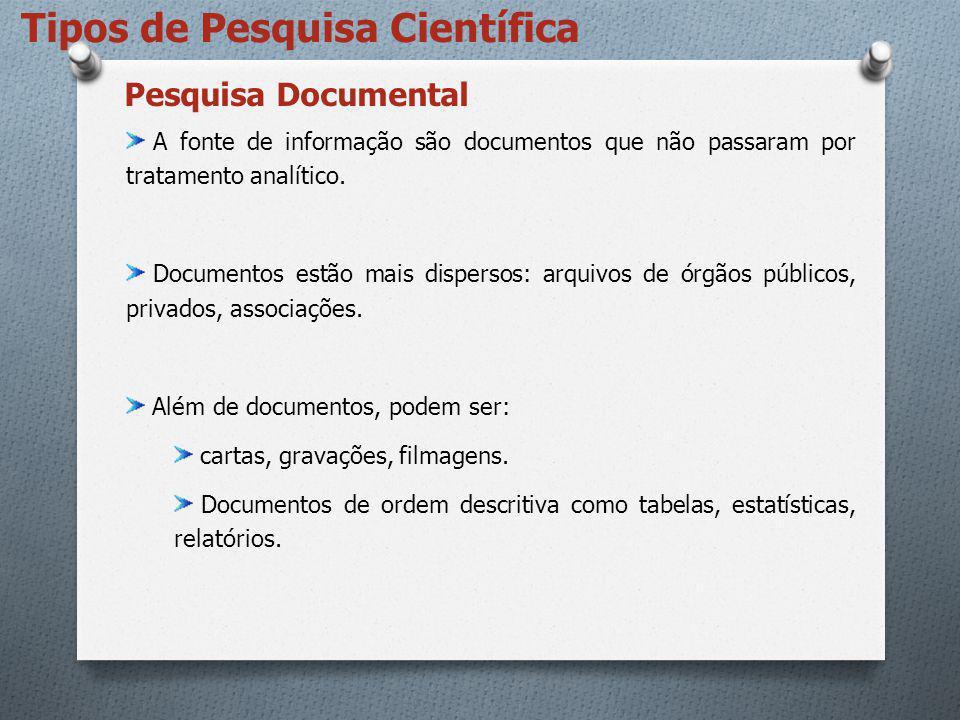 Tipos de Pesquisa Científica A fonte de informação são documentos que não passaram por tratamento analítico. Documentos estão mais dispersos: arquivos