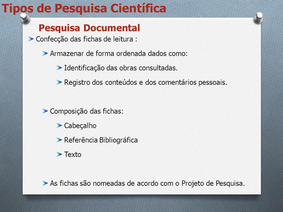 Tipos de Pesquisa Científica Confecção das fichas de leitura : Armazenar de forma ordenada dados como: Identificação das obras consultadas. Registro d