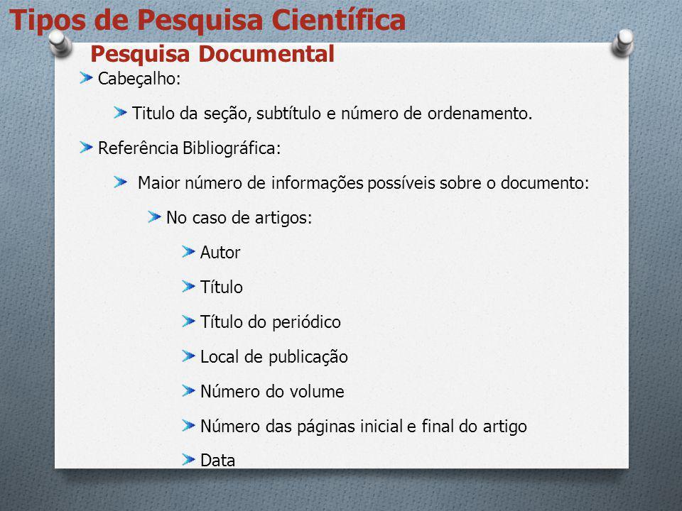 Tipos de Pesquisa Científica Cabeçalho: Titulo da seção, subtítulo e número de ordenamento. Referência Bibliográfica: Maior número de informações poss