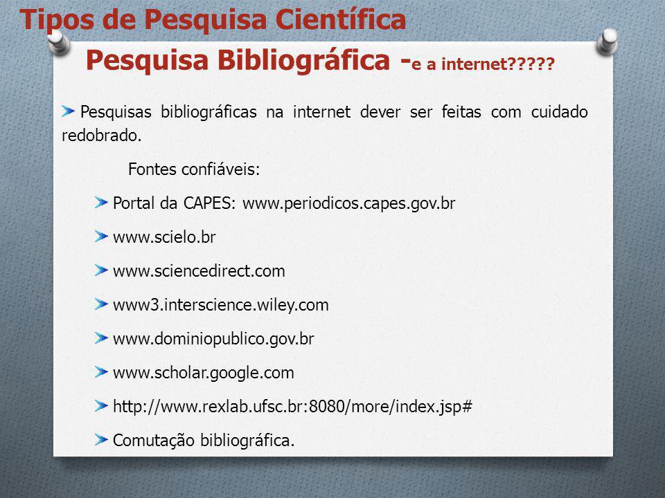 Pesquisa Bibliográfica - e a internet????? Pesquisas bibliográficas na internet dever ser feitas com cuidado redobrado. Fontes confiáveis: Portal da C