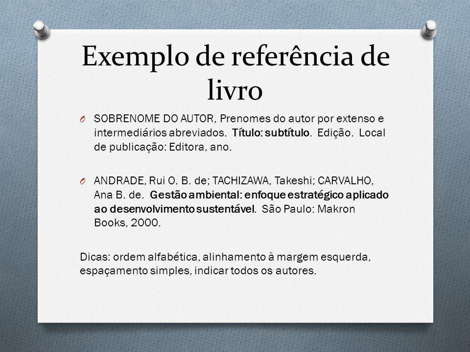 Exemplo de referência de livro O SOBRENOME DO AUTOR, Prenomes do autor por extenso e intermediários abreviados. Título: subtítulo. Edição. Local de pu