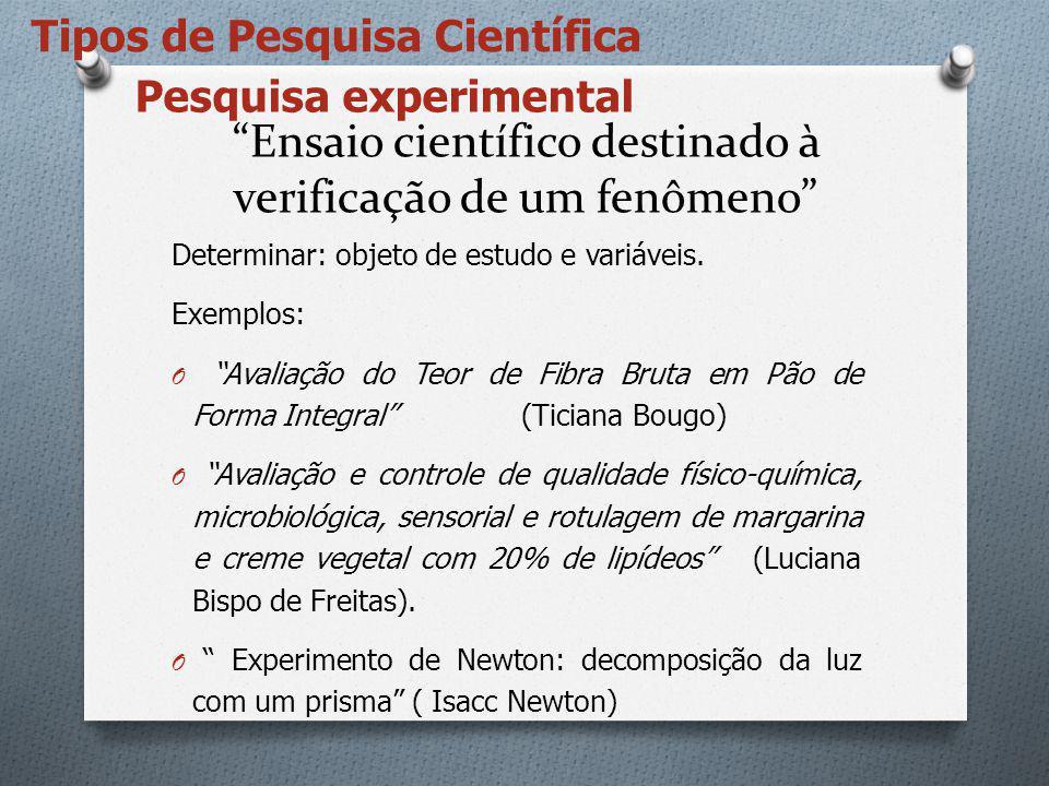 """""""Ensaio científico destinado à verificação de um fenômeno"""" Determinar: objeto de estudo e variáveis. Exemplos: O """"Avaliação do Teor de Fibra Bruta em"""