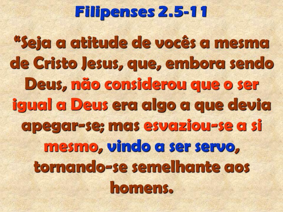 """Filipenses 2.5-11 """"Seja a atitude de vocês a mesma de Cristo Jesus, que, embora sendo Deus, não considerou que o ser igual a Deus era algo a que devia"""
