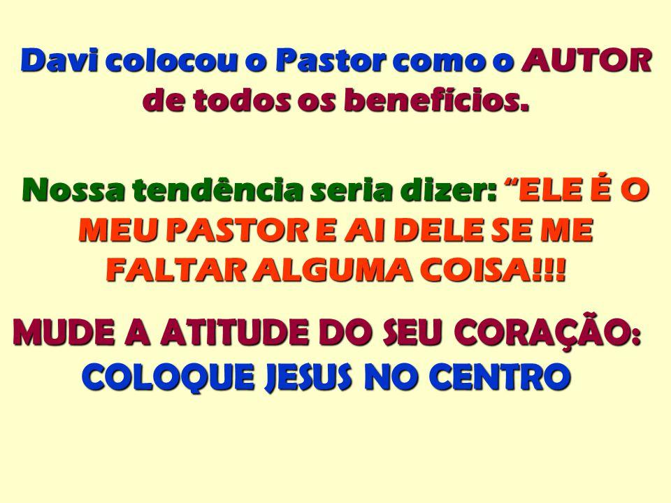 """Nossa tendência seria dizer: """"ELE É O MEU PASTOR E AI DELE SE ME FALTAR ALGUMA COISA!!! Davi colocou o Pastor como o AUTOR de todos os benefícios. MUD"""