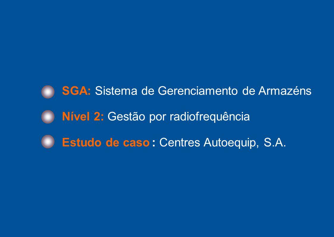 2 SGA: Sistema de Gerenciamento de Armazéns Nível 2: Gestão por radiofrequência Estudo de caso : Centres Autoequip, S.A.