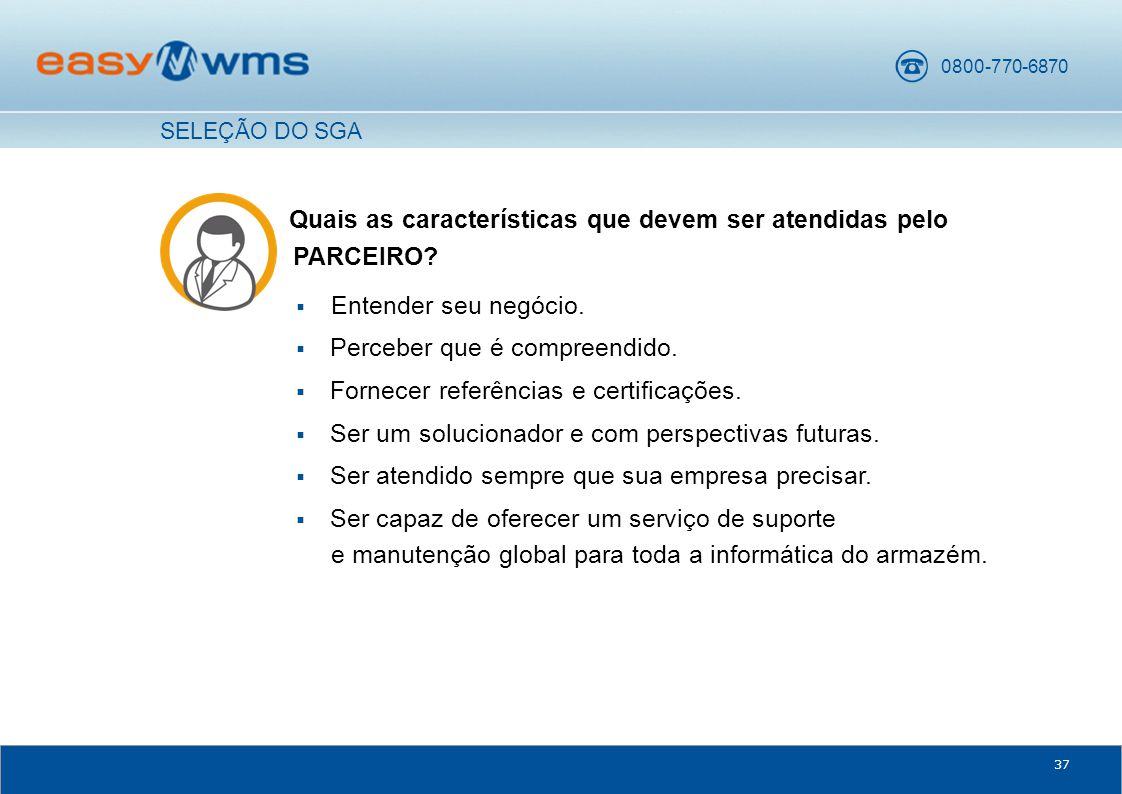 0800-770-6870 37 Quais as características que devem ser atendidas pelo PARCEIRO.