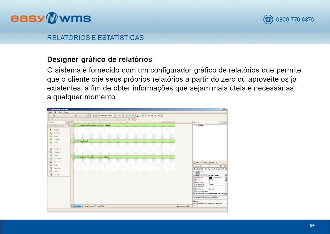 0800-770-6870 84 Designer gráfico de relatórios O sistema é fornecido com um configurador gráfico de relatórios que permite que o cliente crie seus próprios relatórios a partir do zero ou aproveite os já existentes, a fim de obter informações que sejam mais úteis e necessárias a qualquer momento.