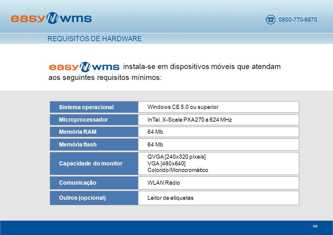 0800-770-6870 90 instala-se em dispositivos móveis que atendam aos seguintes requisitos mínimos: WLAN RádioComunicação Leitor de etiquetasOutros (opcional) QVGA [240x320 píxeis] VGA [480x640] Colorido/Monocromático Capacidade do monitor 64 MbMemória flash 64 MbMemória RAM InTel.