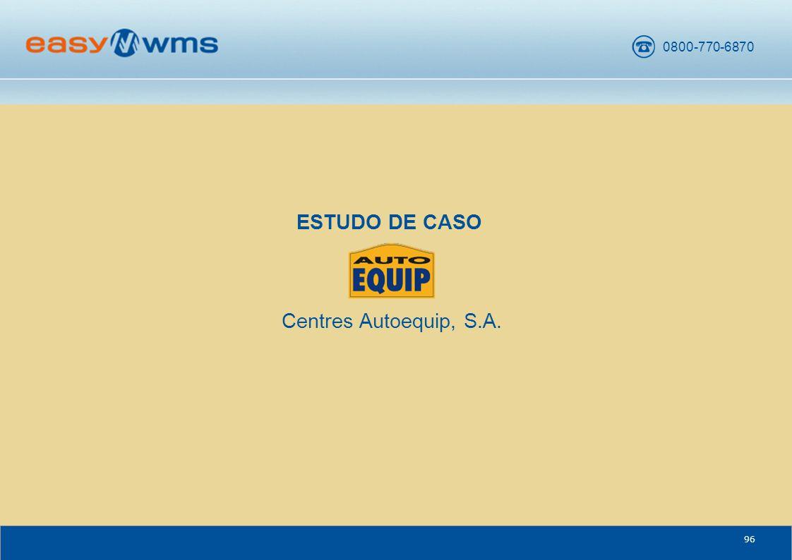0800-770-6870 96 ESTUDO DE CASO Centres Autoequip, S.A.