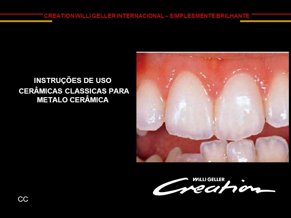 CREATION WILLI GELLER INTERNACIONAL – SIMPLESMENTE BRILHANTE INSTRUÇÕES DE USO CERÂMICAS CLASSICAS PARA METALO CERÂMICA CC