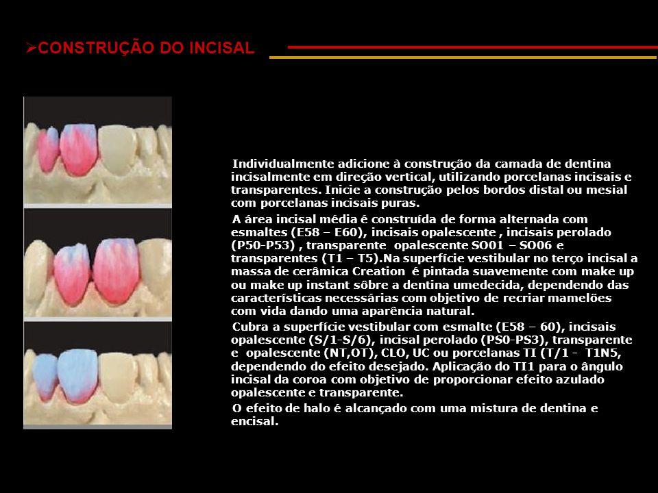  CONSTRUÇÃO DO INCISAL Individualmente adicione à construção da camada de dentina incisalmente em direção vertical, utilizando porcelanas incisais e