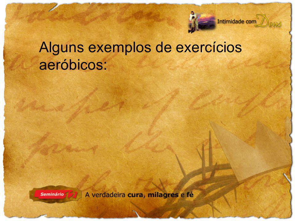 Alguns exemplos de exercícios aeróbicos: