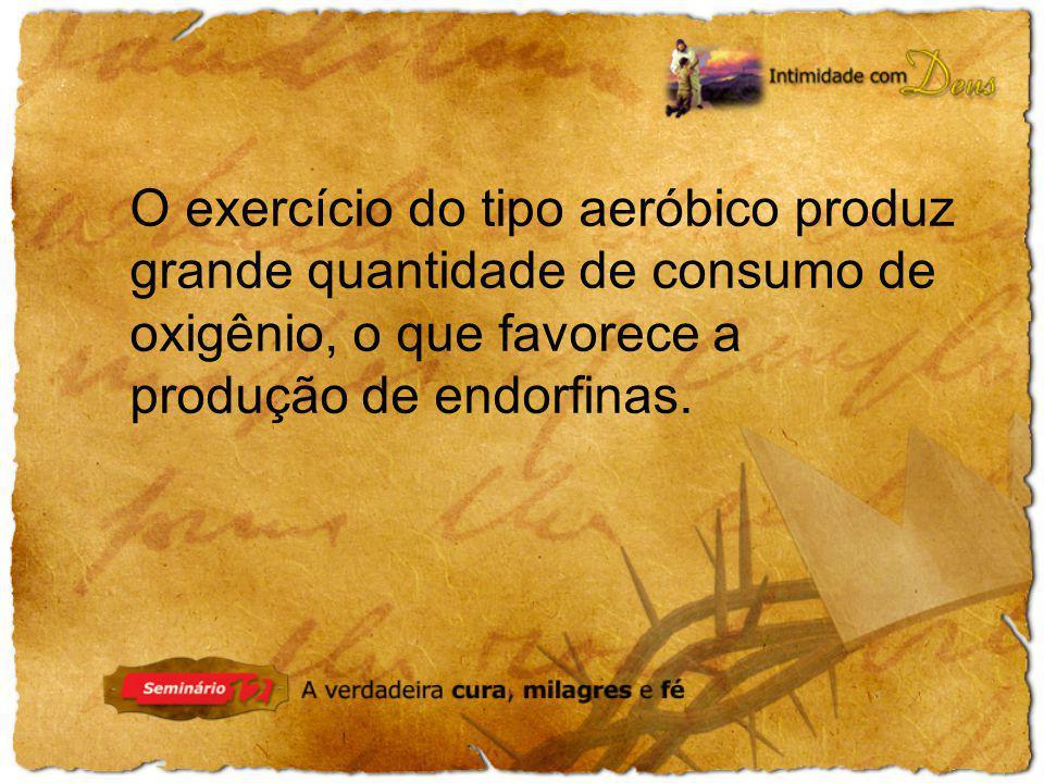 O exercício do tipo aeróbico produz grande quantidade de consumo de oxigênio, o que favorece a produção de endorfinas.