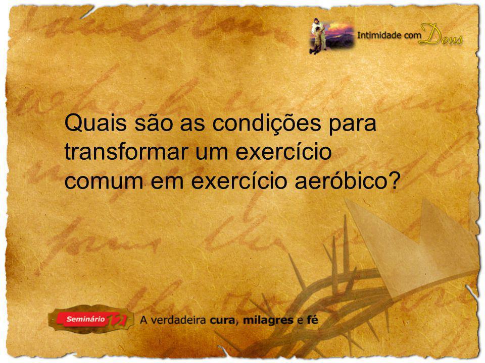 Quais são as condições para transformar um exercício comum em exercício aeróbico?