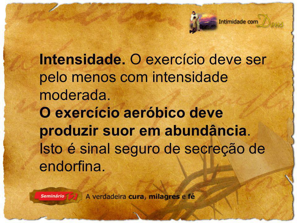 O exercício aeróbico deve produzir suor em abundância.