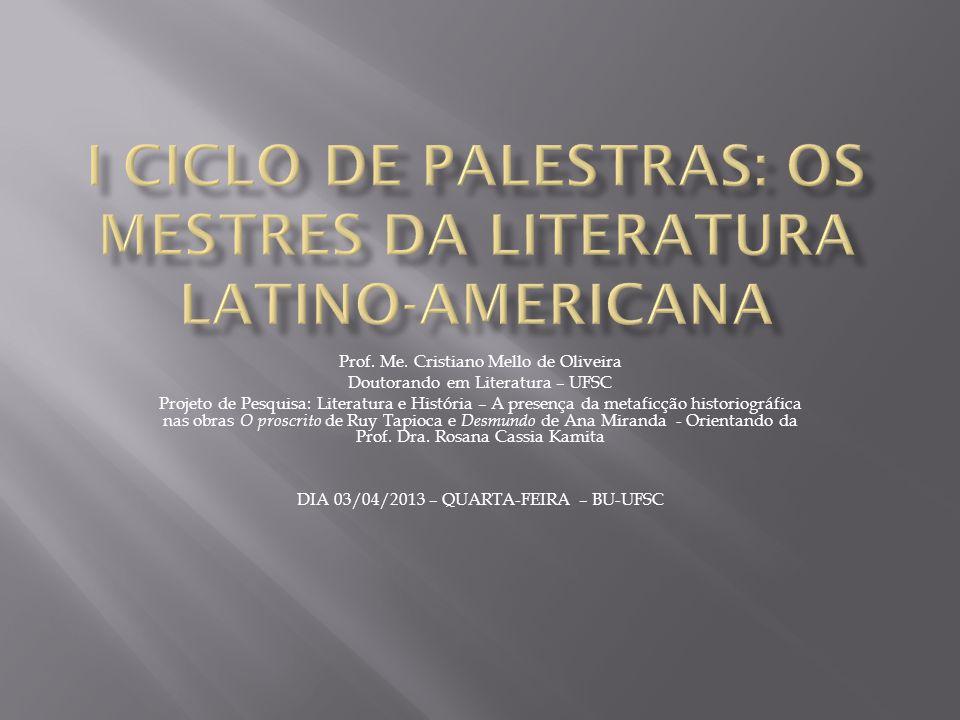 Prof. Me. Cristiano Mello de Oliveira Doutorando em Literatura – UFSC Projeto de Pesquisa: Literatura e História – A presença da metaficção historiogr